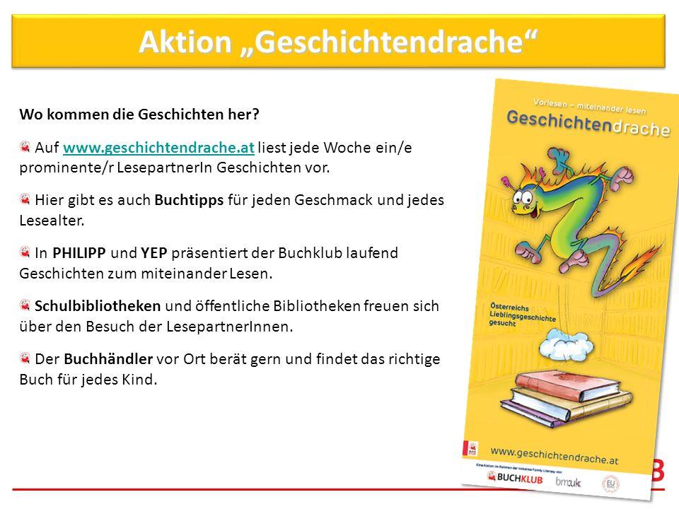 Aktion Geschichtendrache Wo kommen die Geschichten her? Auf www.geschichtendrache.at liest jede Woche ein/e prominente/r LesepartnerIn Geschichten vor