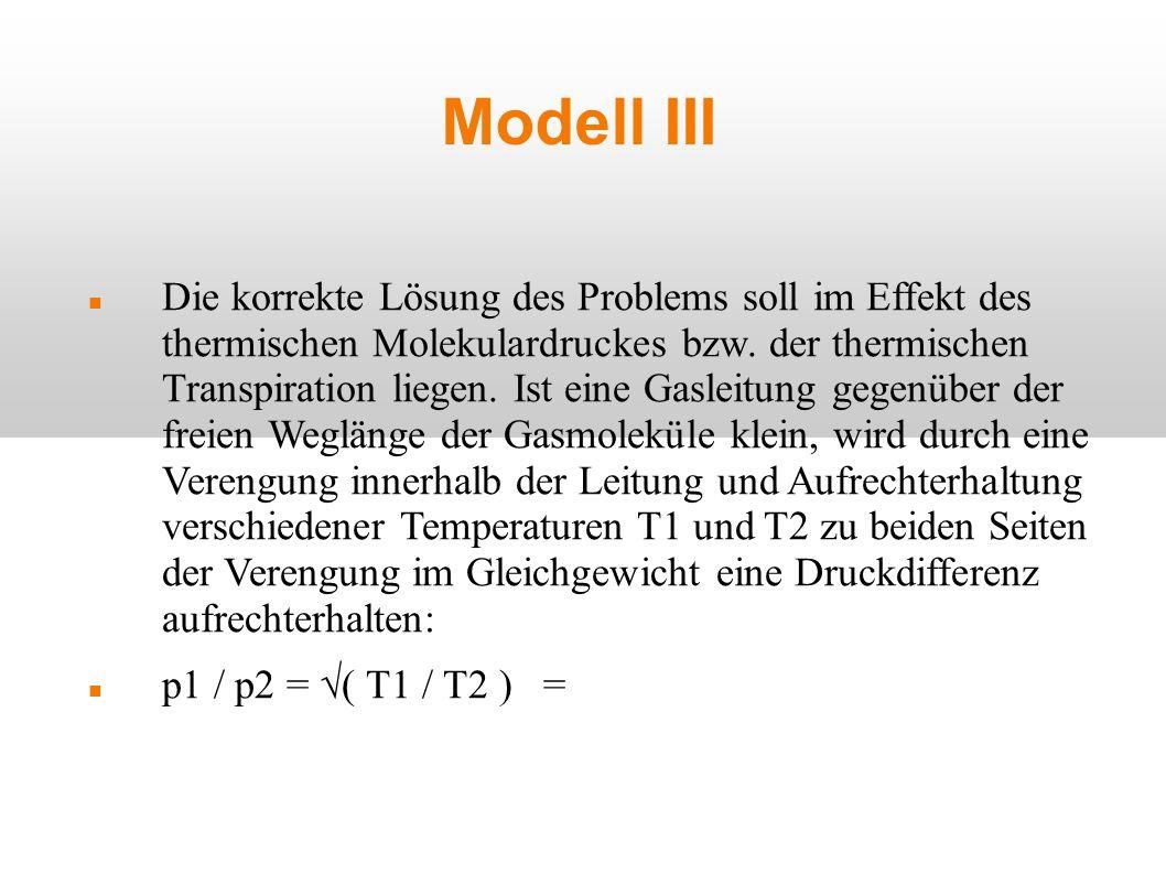 Modell III Die korrekte Lösung des Problems soll im Effekt des thermischen Molekulardruckes bzw. der thermischen Transpiration liegen. Ist eine Gaslei