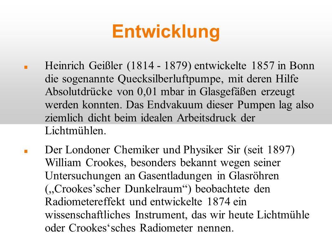 Entwicklung Heinrich Geißler (1814 - 1879) entwickelte 1857 in Bonn die sogenannte Quecksilberluftpumpe, mit deren Hilfe Absolutdrücke von 0,01 mbar i