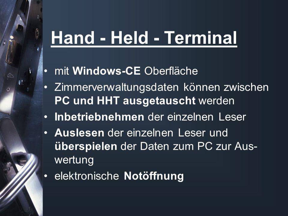 Hand - Held - Terminal mit Windows-CE Oberfläche Zimmerverwaltungsdaten können zwischen PC und HHT ausgetauscht werden Inbetriebnehmen der einzelnen Leser Auslesen der einzelnen Leser und überspielen der Daten zum PC zur Aus- wertung elektronische Notöffnung