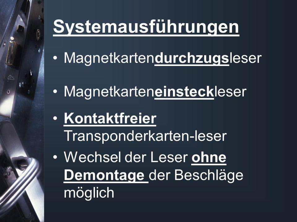 Systemausführungen Magnetkartendurchzugsleser Magnetkarteneinsteckleser Kontaktfreier Transponderkarten-leser Wechsel der Leser ohne Demontage der Beschläge möglich