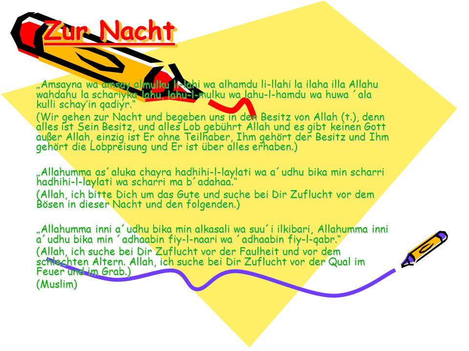 Zur Nacht Amsayna wa amsay almulku li-lahi wa alhamdu li-llahi la ilaha illa Allahu wahdahu la schariyka lahu, lahu-l-mulku wa lahu-l-hamdu wa huwa ´a