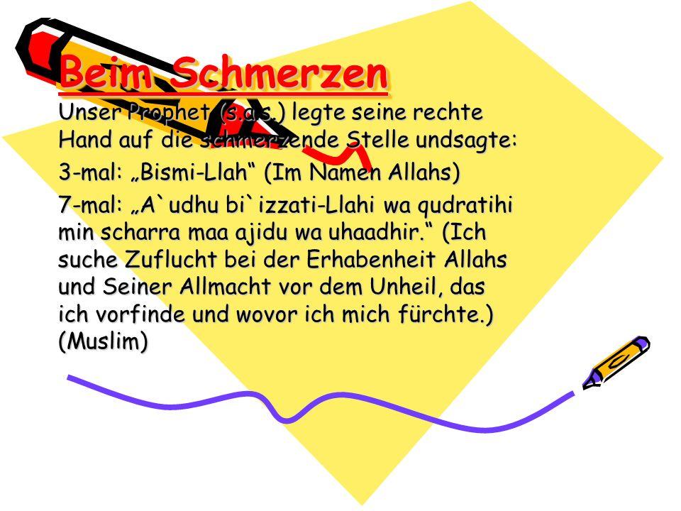 Beim Schmerzen Unser Prophet (s.a.s.) legte seine rechte Hand auf die schmerzende Stelle undsagte: 3-mal: Bismi-Llah (Im Namen Allahs) 7-mal: A`udhu b