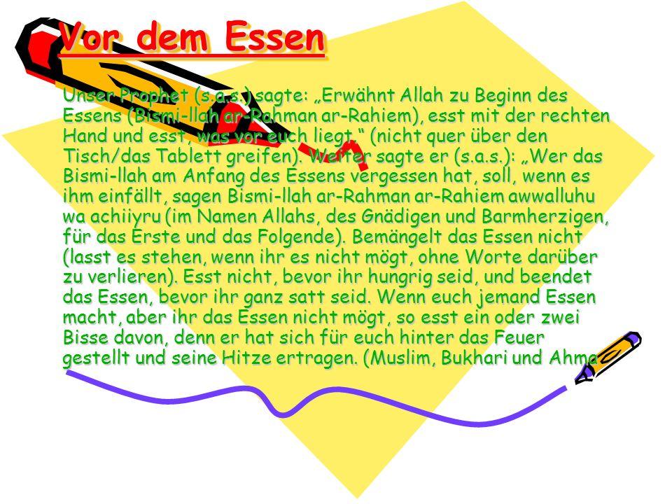 Vor dem Essen Unser Prophet (s.a.s.) sagte: Erwähnt Allah zu Beginn des Essens (Bismi-llah ar-Rahman ar-Rahiem), esst mit der rechten Hand und esst, w