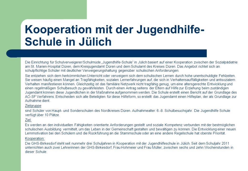 Kooperation mit der Jugendhilfe- Schule in Jülich Die Einrichtung für Schulverweigerer/Schulmüde Jugendhilfe-Schule in Jülich basiert auf einer Kooper