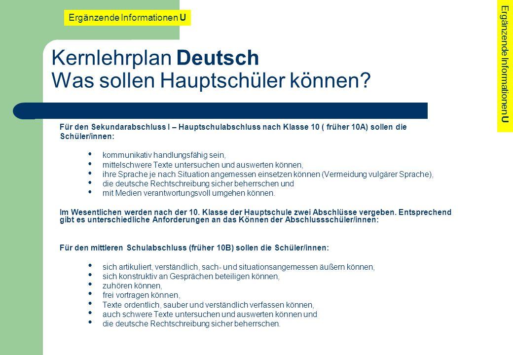 Kernlehrplan Deutsch Was sollen Hauptschüler können? Für den Sekundarabschluss I – Hauptschulabschluss nach Klasse 10 ( früher 10A) sollen die Schüler