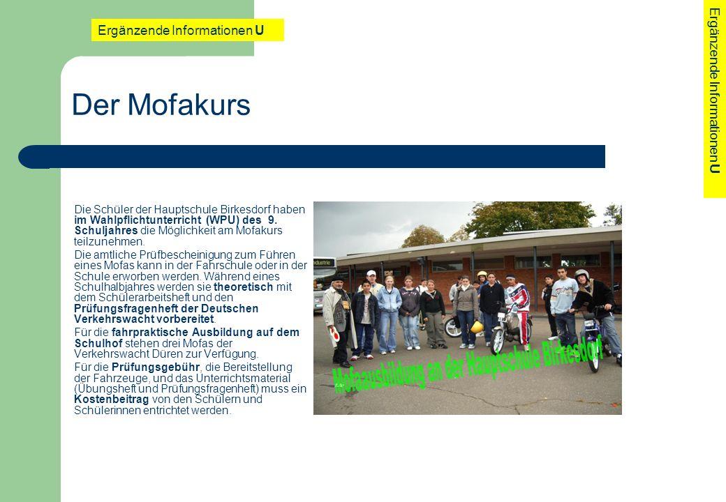 Der Mofakurs Die Schüler der Hauptschule Birkesdorf haben im Wahlpflichtunterricht (WPU) des 9. Schuljahres die Möglichkeit am Mofakurs teilzunehmen.