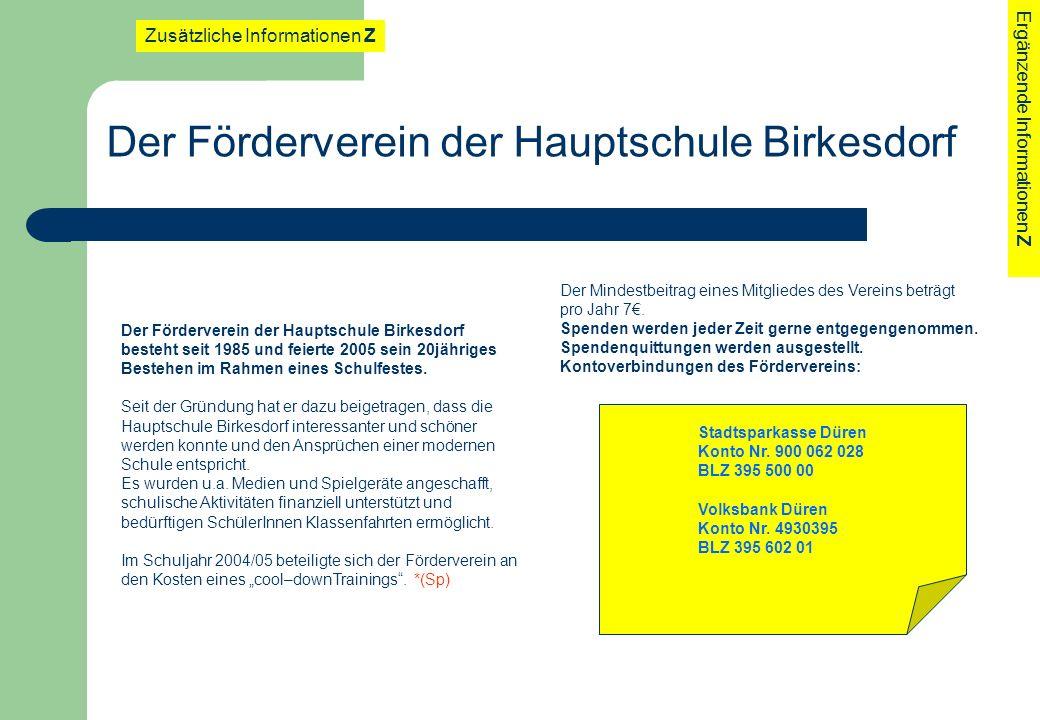 Der Förderverein der Hauptschule Birkesdorf besteht seit 1985 und feierte 2005 sein 20jähriges Bestehen im Rahmen eines Schulfestes. Seit der Gründung