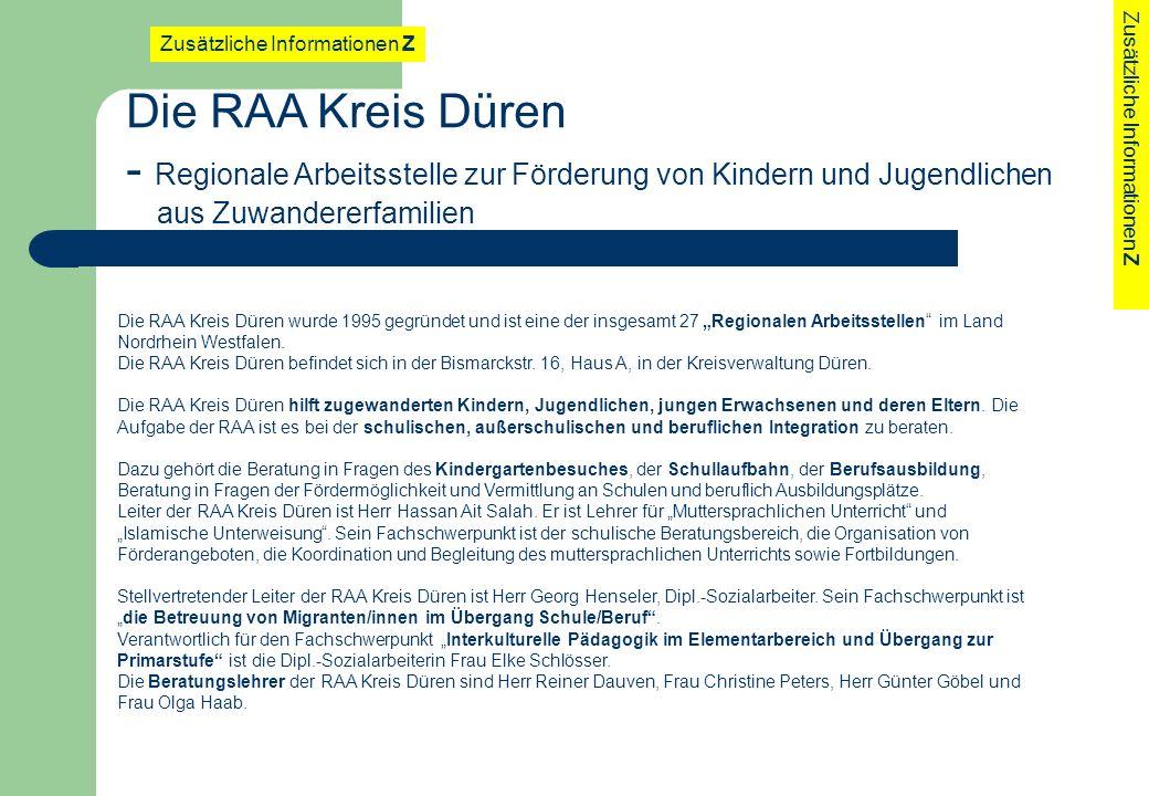 Die RAA Kreis Düren wurde 1995 gegründet und ist eine der insgesamt 27 Regionalen Arbeitsstellen im Land Nordrhein Westfalen. Die RAA Kreis Düren befi