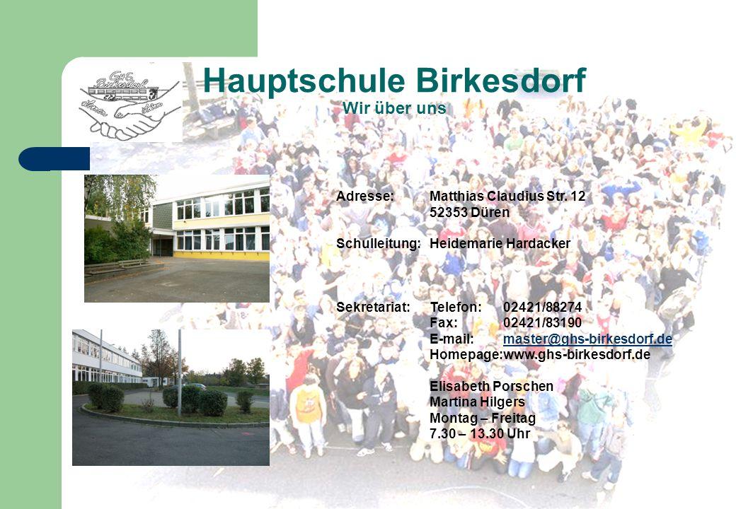 Hauptschule Birkesdorf Wir über uns Adresse: Matthias Claudius Str. 12 52353 Düren Schulleitung: Heidemarie Hardacker Sekretariat:Telefon: 02421/88274