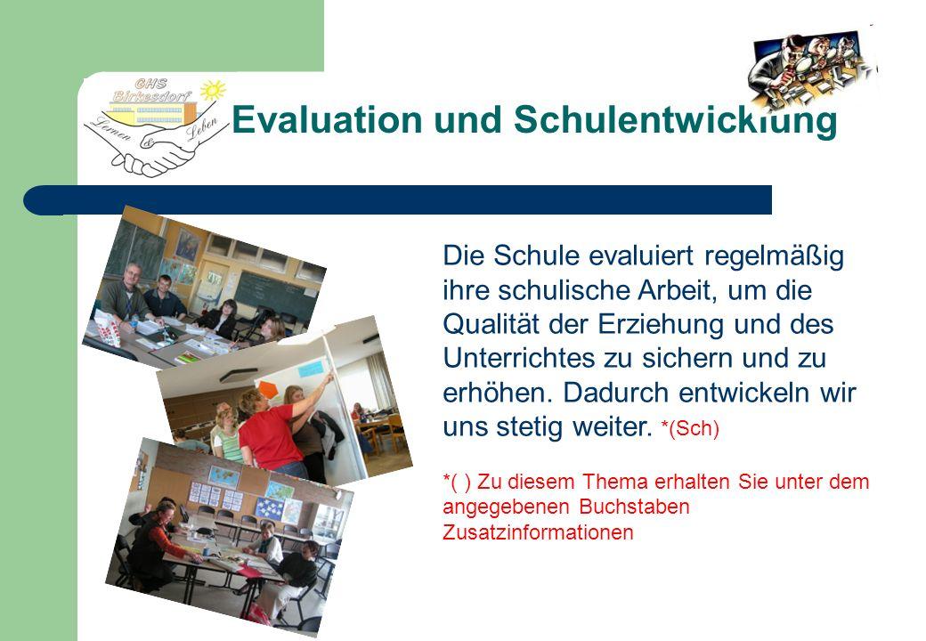Evaluation und Schulentwicklung Die Schule evaluiert regelmäßig ihre schulische Arbeit, um die Qualität der Erziehung und des Unterrichtes zu sichern