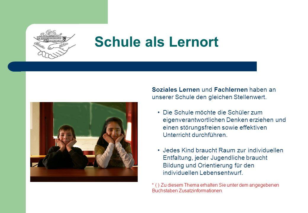 Schule als Lernort Soziales Lernen und Fachlernen haben an unserer Schule den gleichen Stellenwert. Die Schule möchte die Schüler zum eigenverantwortl