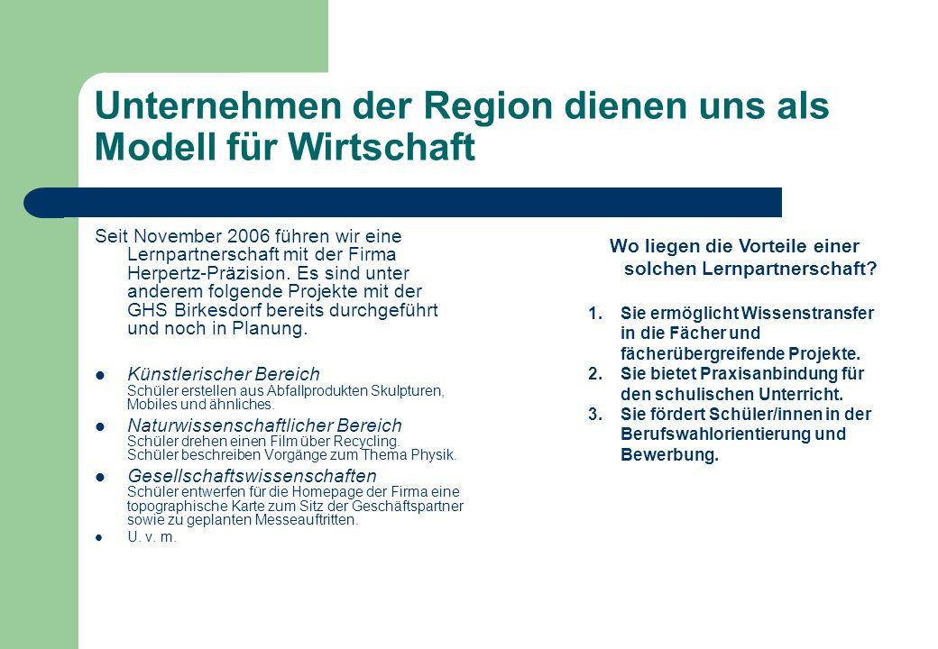 Unternehmen der Region dienen uns als Modell für Wirtschaft Seit November 2006 führen wir eine Lernpartnerschaft mit der Firma Herpertz-Präzision. Es