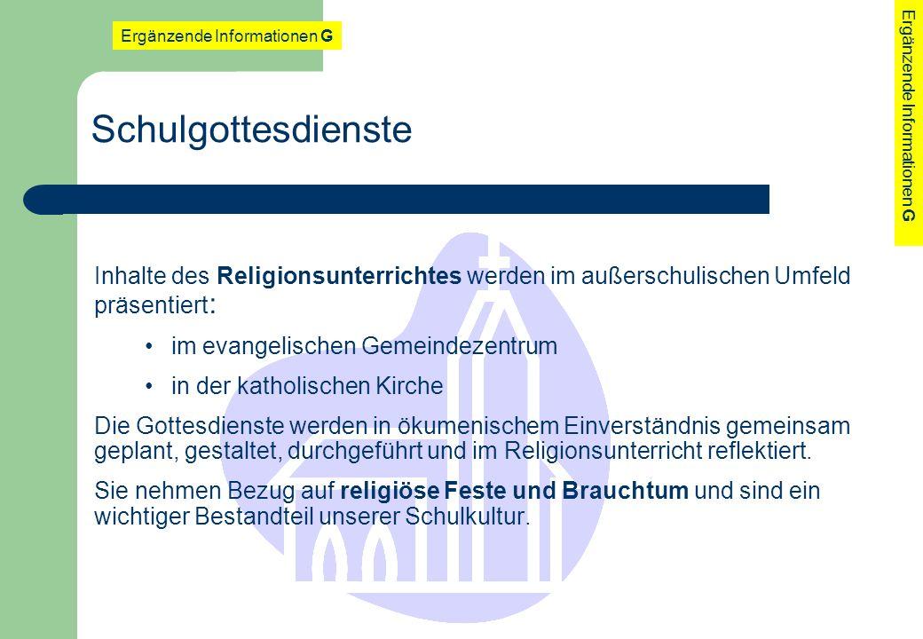 Schulgottesdienste Ergänzende Informationen G Inhalte des Religionsunterrichtes werden im außerschulischen Umfeld präsentiert : im evangelischen Gemei
