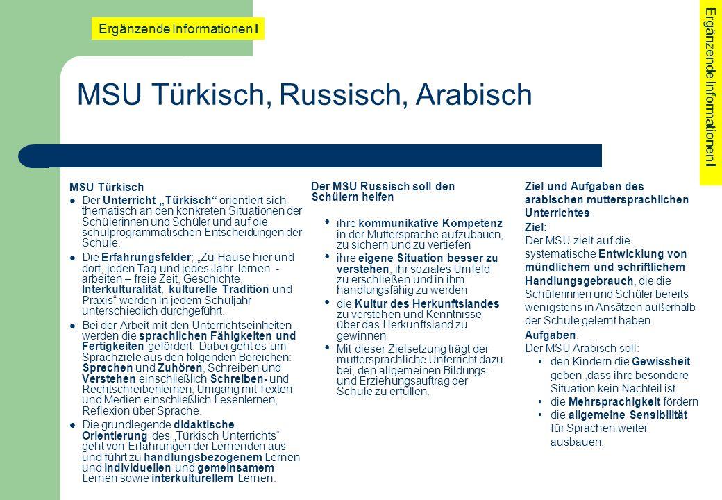 MSU Türkisch, Russisch, Arabisch MSU Türkisch Der Unterricht Türkisch orientiert sich thematisch an den konkreten Situationen der Schülerinnen und Sch