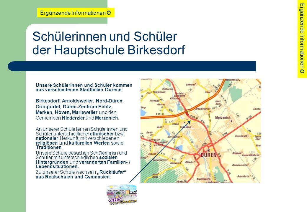 Schülerinnen und Schüler der Hauptschule Birkesdorf Unsere Schülerinnen und Schüler kommen aus verschiedenen Stadtteilen Dürens: Birkesdorf, Arnoldswe