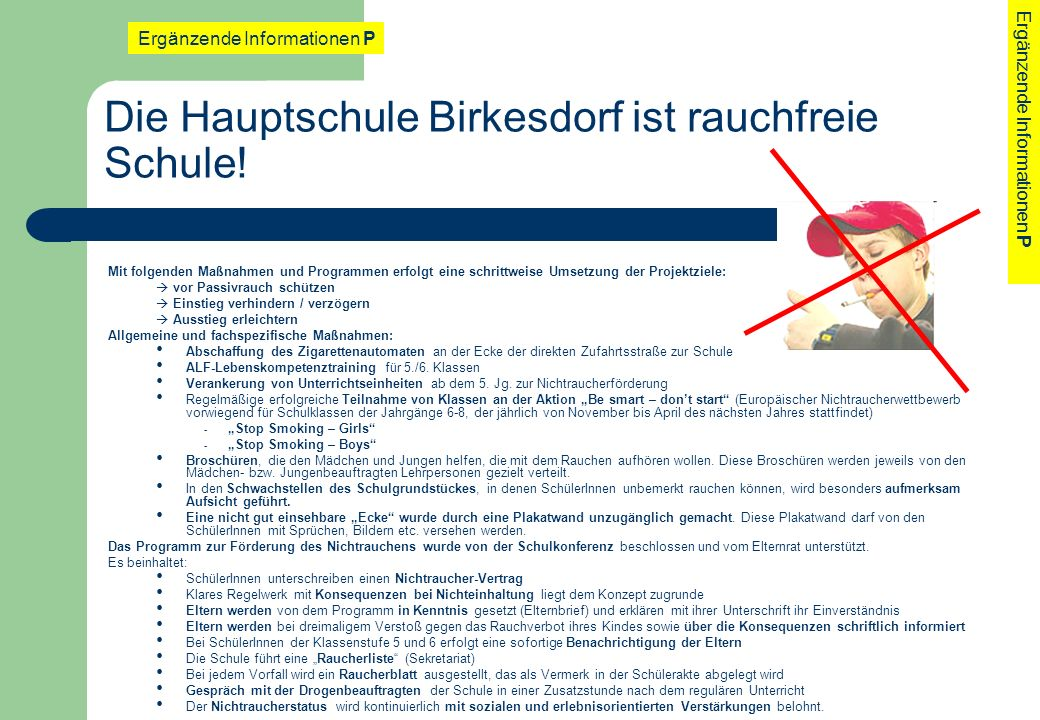 Die Hauptschule Birkesdorf ist rauchfreie Schule! Mit folgenden Maßnahmen und Programmen erfolgt eine schrittweise Umsetzung der Projektziele: vor Pas