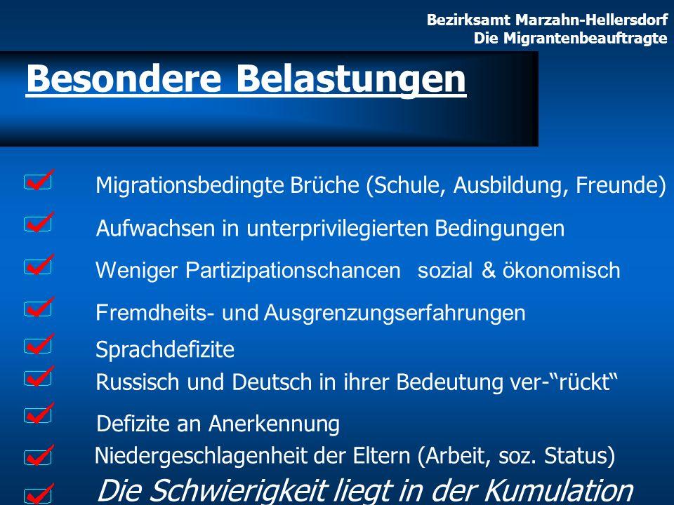 Bezirksamt Marzahn-Hellersdorf Die Migrantenbeauftragte Migrationsbedingte Brüche (Schule, Ausbildung, Freunde) Aufwachsen in unterprivilegierten Bedi