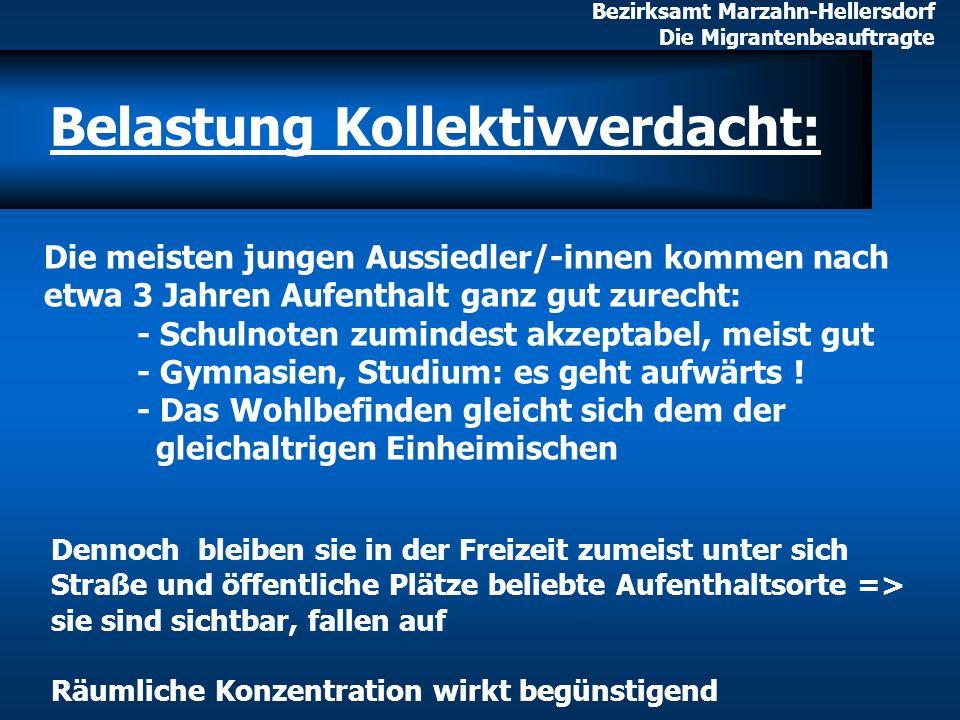 Bezirksamt Marzahn-Hellersdorf Die Migrantenbeauftragte Belastung Kollektivverdacht: Die meisten jungen Aussiedler/-innen kommen nach etwa 3 Jahren Au