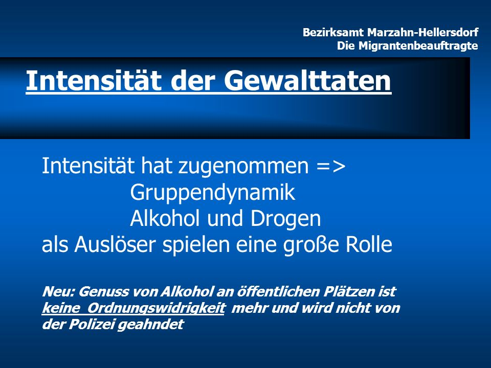 Bezirksamt Marzahn-Hellersdorf Die Migrantenbeauftragte Intensität der Gewalttaten Intensität hat zugenommen => Gruppendynamik Alkohol und Drogen als