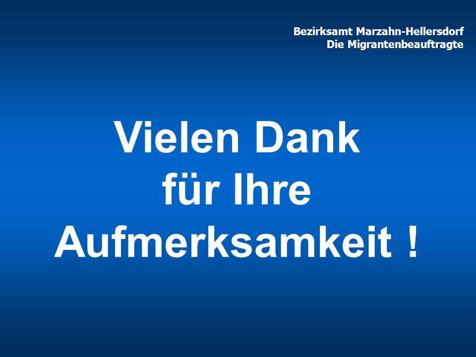 Bezirksamt Marzahn-Hellersdorf Die Migrantenbeauftragte Vielen Dank für Ihre Aufmerksamkeit !