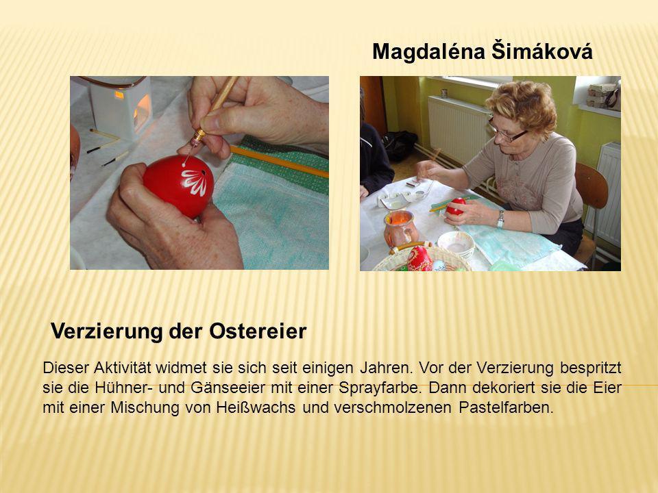 Magdaléna Šimáková Verzierung der Ostereier Dieser Aktivität widmet sie sich seit einigen Jahren. Vor der Verzierung bespritzt sie die Hühner- und Gän