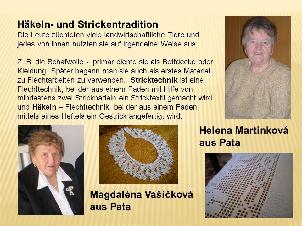 Magdaléna Vašíčková aus Pata Helena Martinková aus Pata Häkeln- und Strickentradition Die Leute züchteten viele landwirtschaftliche Tiere und jedes vo