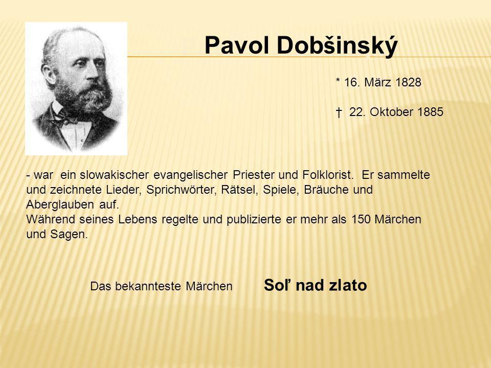 Pavol Dob š inský * 16. März 1828 22. Oktober 1885 - war ein slowakischer evangelischer Priester und Folklorist. Er sammelte und zeichnete Lieder, Spr