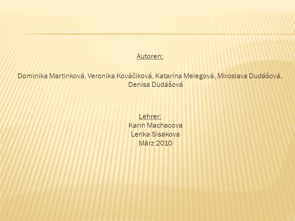 Autoren: Dominika Martinková, Veronika Kováčiková, Katarína Melegová, Miroslava Dudášová, Denisa Dudášová Lehrer: Karin Machacova Lenka Sisakova März