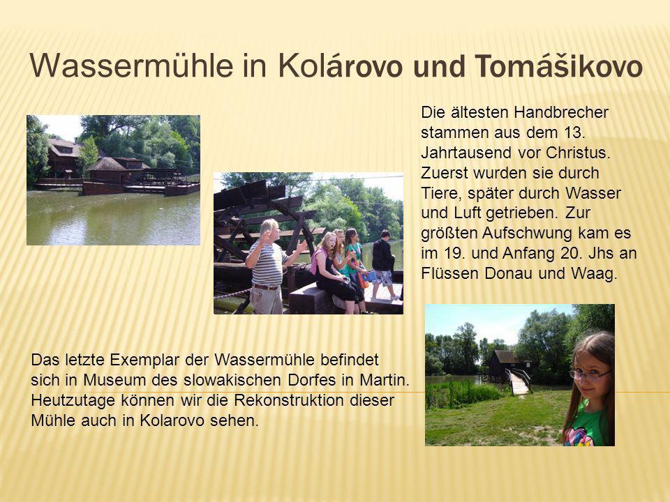Wassermühle in Kol árovo und Tomášikovo Das letzte Exemplar der Wassermühle befindet sich in Museum des slowakischen Dorfes in Martin. Heutzutage könn