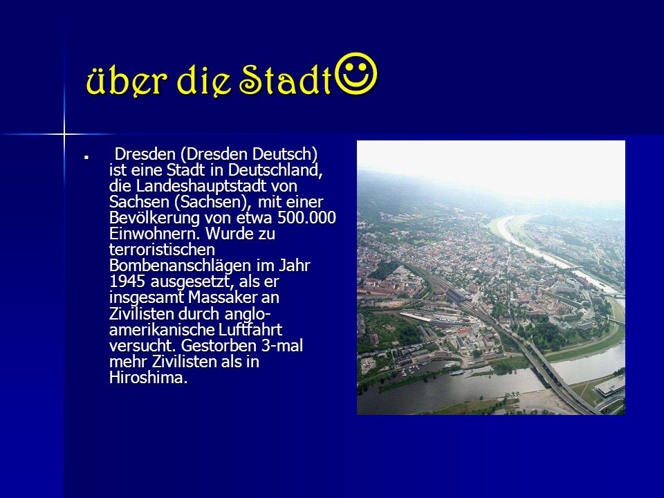 über die Stadt über die Stadt Dresden (Dresden Deutsch) ist eine Stadt in Deutschland, die Landeshauptstadt von Sachsen (Sachsen), mit einer Bevölkerung von etwa 500.000 Einwohnern.