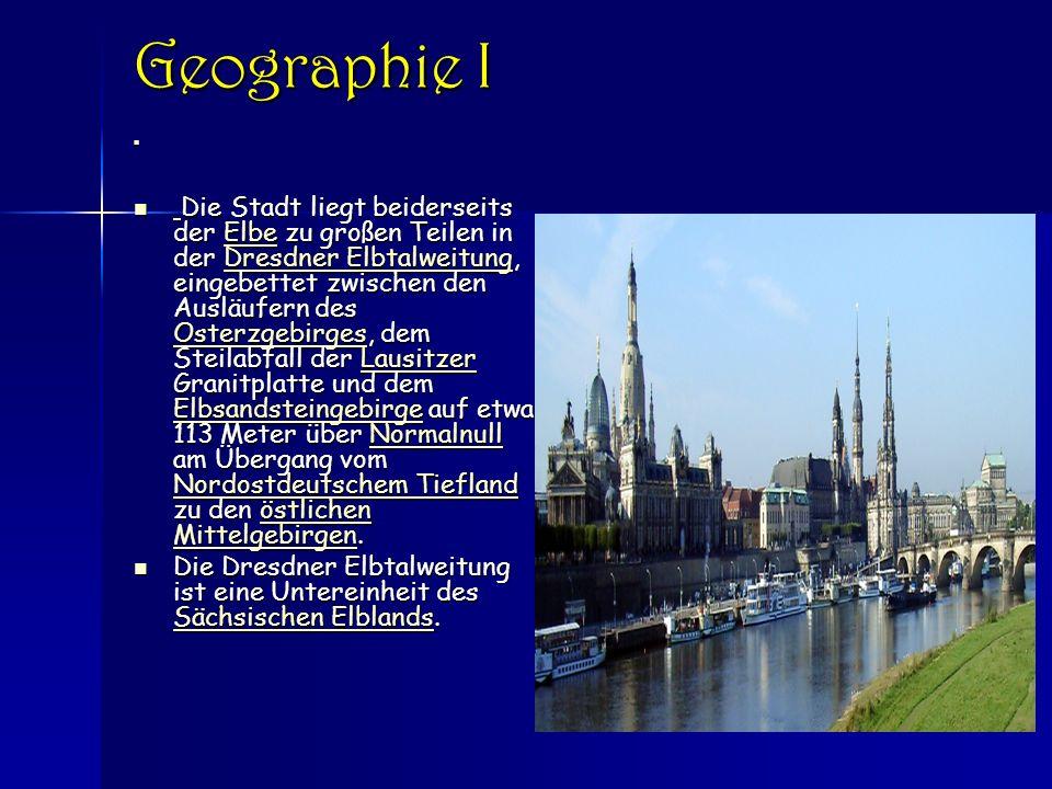 Geographie I Die Stadt liegt beiderseits der Elbe zu großen Teilen in der Dresdner Elbtalweitung, eingebettet zwischen den Ausläufern des Osterzgebirges, dem Steilabfall der Lausitzer Granitplatte und dem Elbsandsteingebirge auf etwa 113 Meter über Normalnull am Übergang vom Nordostdeutschem Tiefland zu den östlichen Mittelgebirgen.