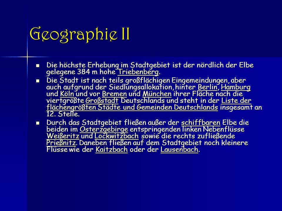 Geographie II Die höchste Erhebung im Stadtgebiet ist der nördlich der Elbe gelegene 384 m hohe Triebenberg.