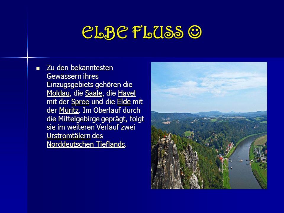 ELBE FLUSS ELBE FLUSS Zu den bekanntesten Gewässern ihres Einzugsgebiets gehören die Moldau, die Saale, die Havel mit der Spree und die Elde mit der Müritz.