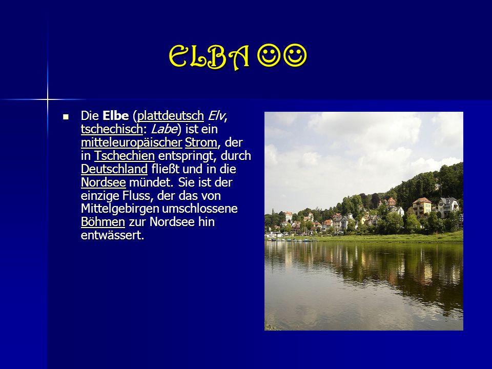ELBA ELBA Die Elbe (plattdeutsch Elv, tschechisch: Labe) ist ein mitteleuropäischer Strom, der in Tschechien entspringt, durch Deutschland fließt und in die Nordsee mündet.