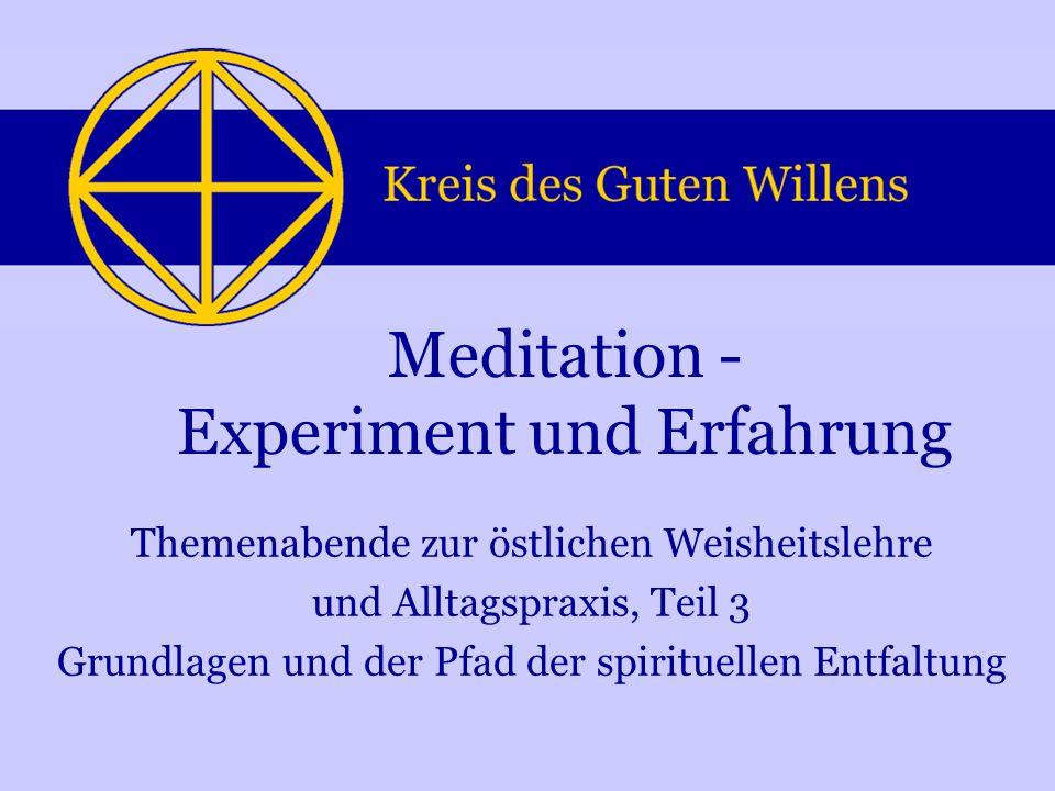 Meditation - Experiment und Erfahrung Themenabende zur östlichen Weisheitslehre und Alltagspraxis, Teil 3 Grundlagen und der Pfad der spirituellen Ent