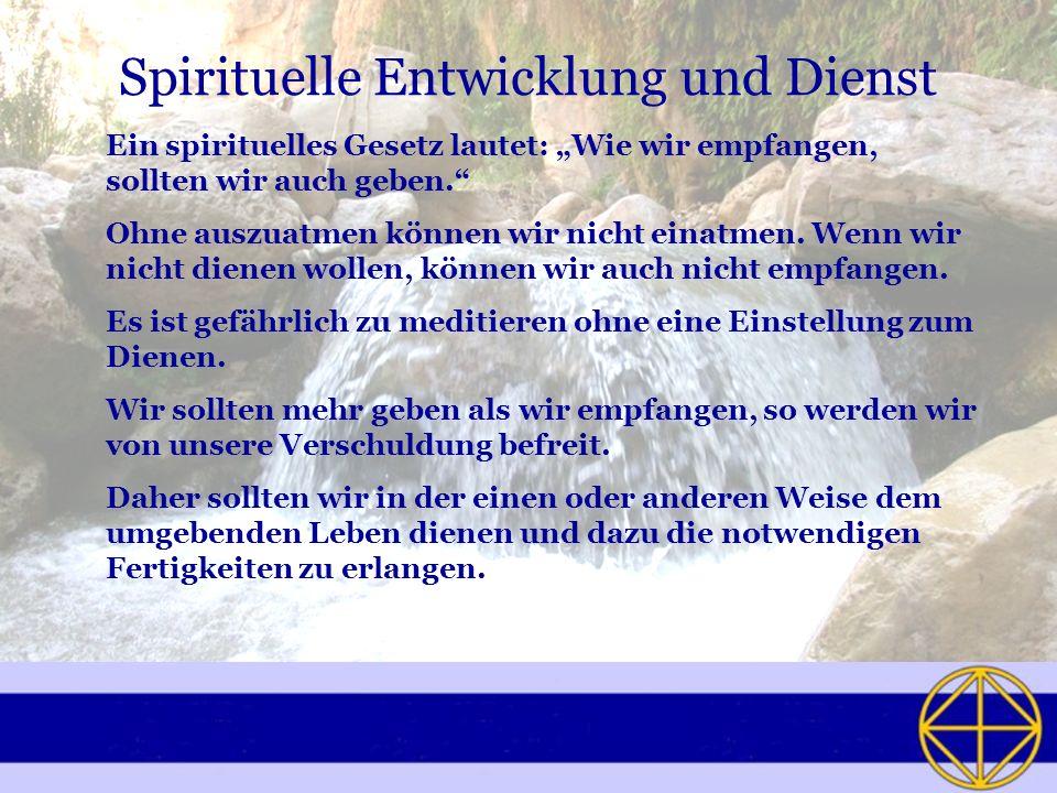 Spirituelle Entwicklung und Dienst Ein spirituelles Gesetz lautet: Wie wir empfangen, sollten wir auch geben. Ohne auszuatmen können wir nicht einatme