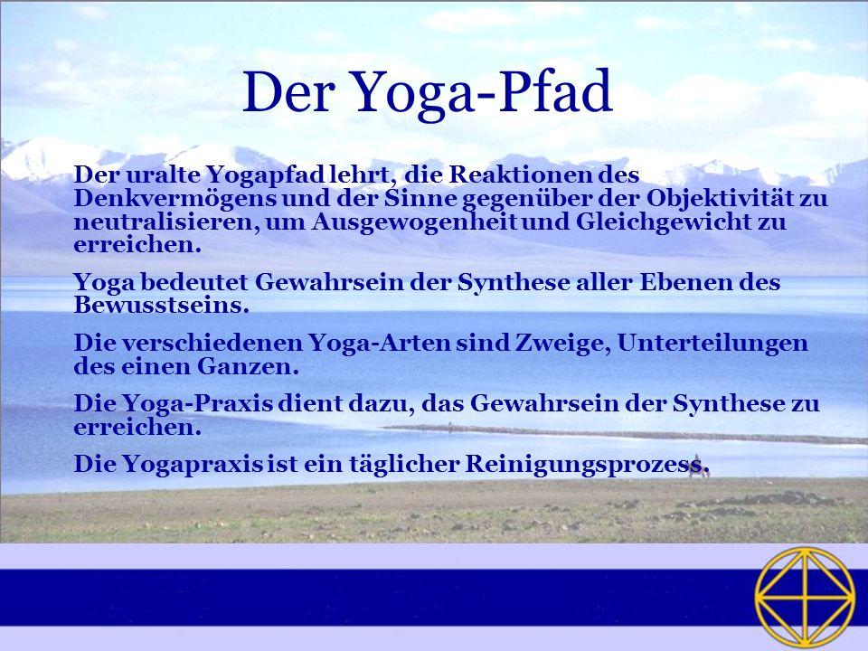 Der Yoga-Pfad Der uralte Yogapfad lehrt, die Reaktionen des Denkvermögens und der Sinne gegenüber der Objektivität zu neutralisieren, um Ausgewogenhei