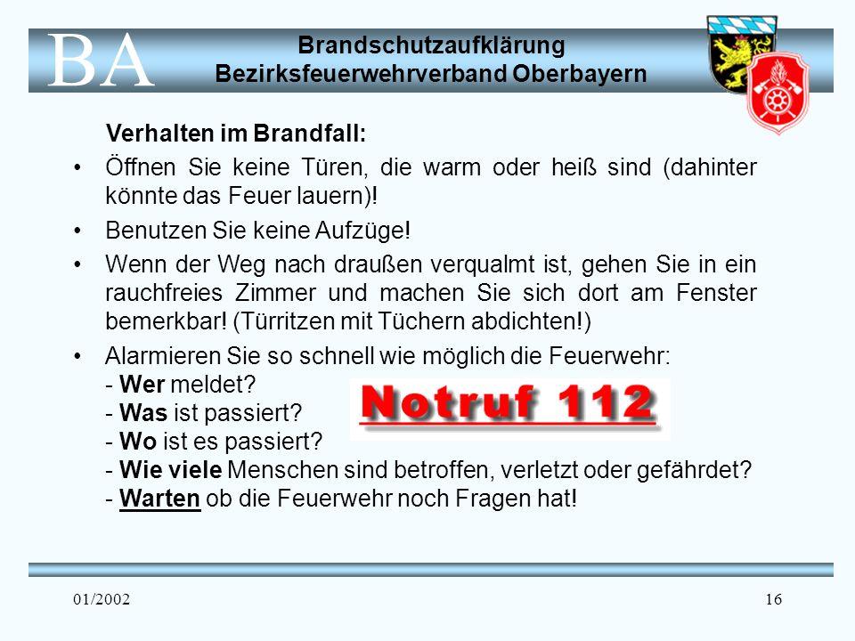Brandschutzaufklärung Bezirksfeuerwehrverband Oberbayern BA 01/200216 Verhalten im Brandfall: Öffnen Sie keine Türen, die warm oder heiß sind (dahinter könnte das Feuer lauern).