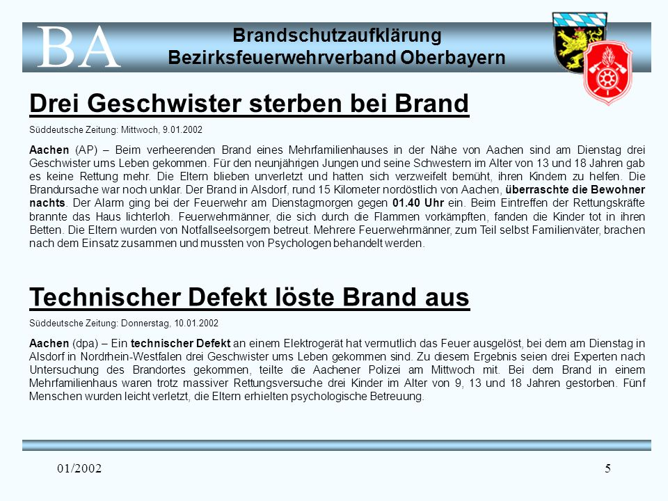 Brandschutzaufklärung Bezirksfeuerwehrverband Oberbayern BA 01/20026 Jährlich in Deutschland: 200.000 Brände 800 Brandtote (davon 200 tote Kinder ) 6.000 Brandverletzte mit Langzeitschäden Über 1 Mrd.
