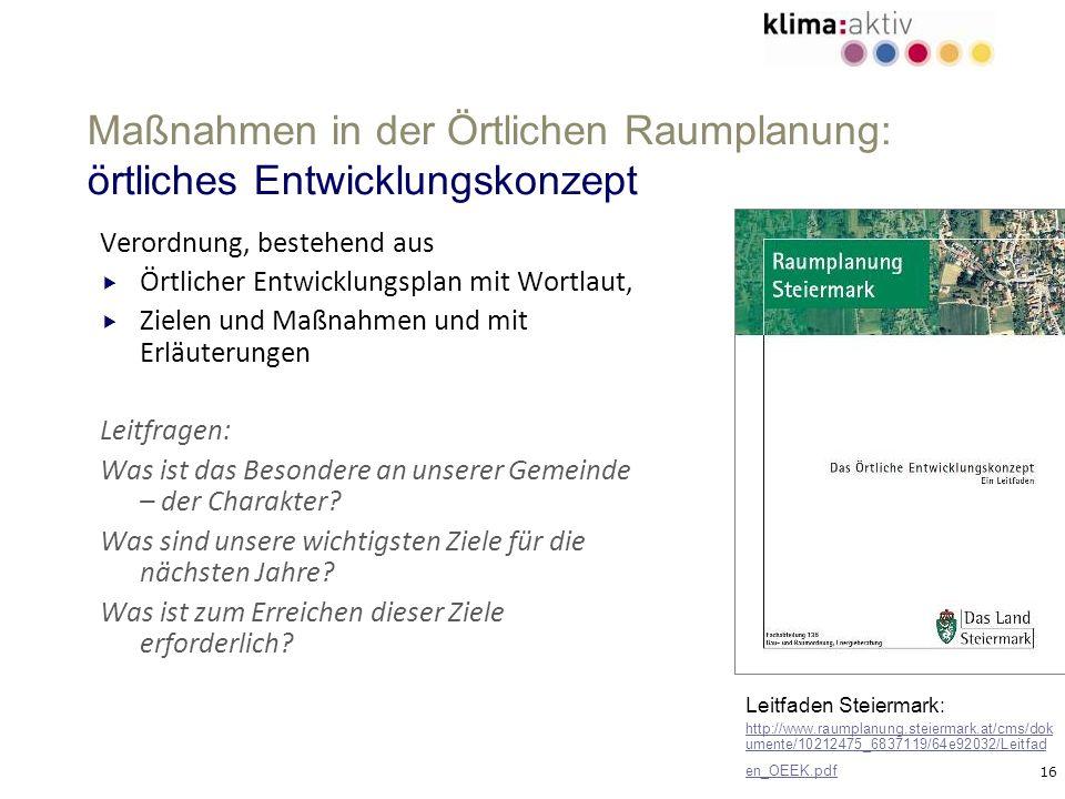 16 Maßnahmen in der Örtlichen Raumplanung: örtliches Entwicklungskonzept Verordnung, bestehend aus Örtlicher Entwicklungsplan mit Wortlaut, Zielen und
