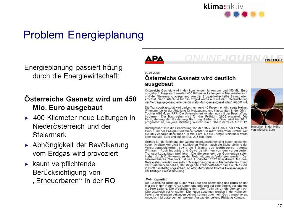 27 Problem Energieplanung Energieplanung passiert h ä ufig durch die Energiewirtschaft: Ö sterreichs Gasnetz wird um 450 Mio. Euro ausgebaut 400 Kilom