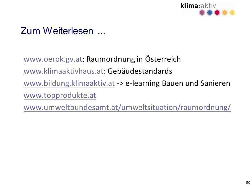 50 Zum Weiterlesen... www.oerok.gv.atwww.oerok.gv.at: Raumordnung in Österreich www.klimaaktivhaus.atwww.klimaaktivhaus.at: Gebäudestandards www.bildu