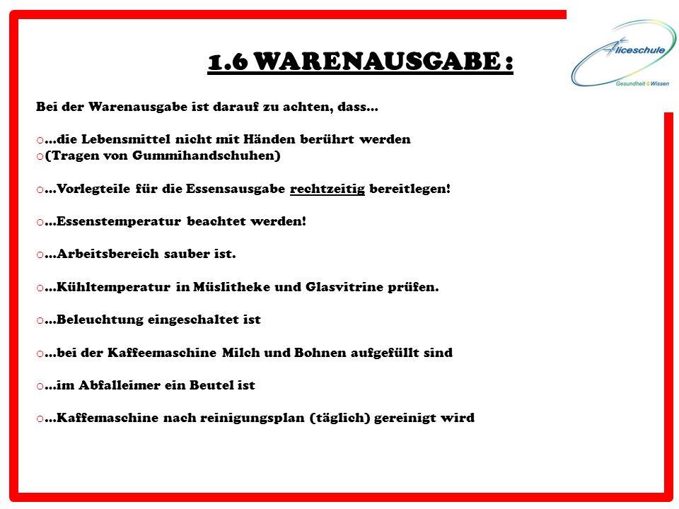 1.6 WARENAUSGABE : Bei der Warenausgabe ist darauf zu achten, dass… o …die Lebensmittel nicht mit Händen berührt werden o (Tragen von Gummihandschuhen
