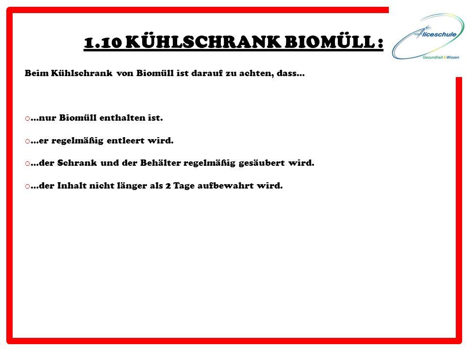 1.10 KÜHLSCHRANK BIOMÜLL : Beim Kühlschrank von Biomüll ist darauf zu achten, dass… o …nur Biomüll enthalten ist. o …er regelmäßig entleert wird. o …d