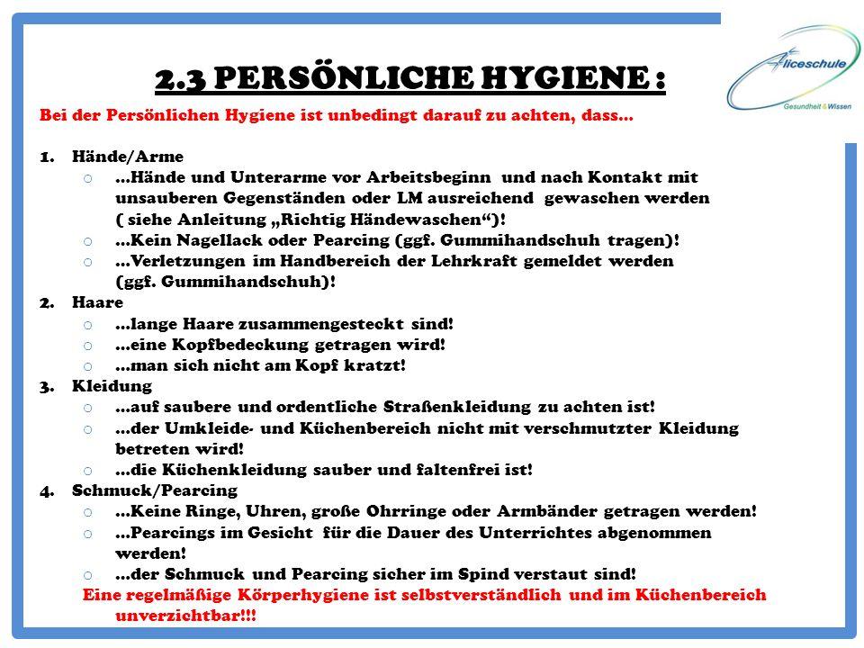 2.3 PERSÖNLICHE HYGIENE : Bei der Persönlichen Hygiene ist unbedingt darauf zu achten, dass… 1.Hände/Arme o …Hände und Unterarme vor Arbeitsbeginn und