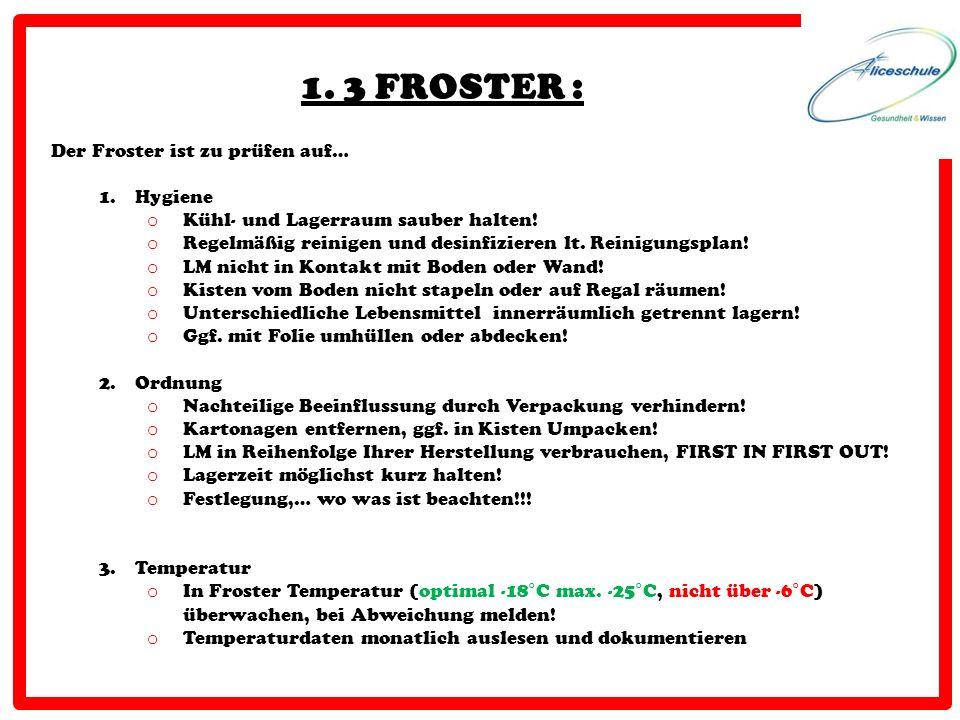 1. 3 FROSTER : Der Froster ist zu prüfen auf… 1.Hygiene o Kühl- und Lagerraum sauber halten! o Regelmäßig reinigen und desinfizieren lt. Reinigungspla