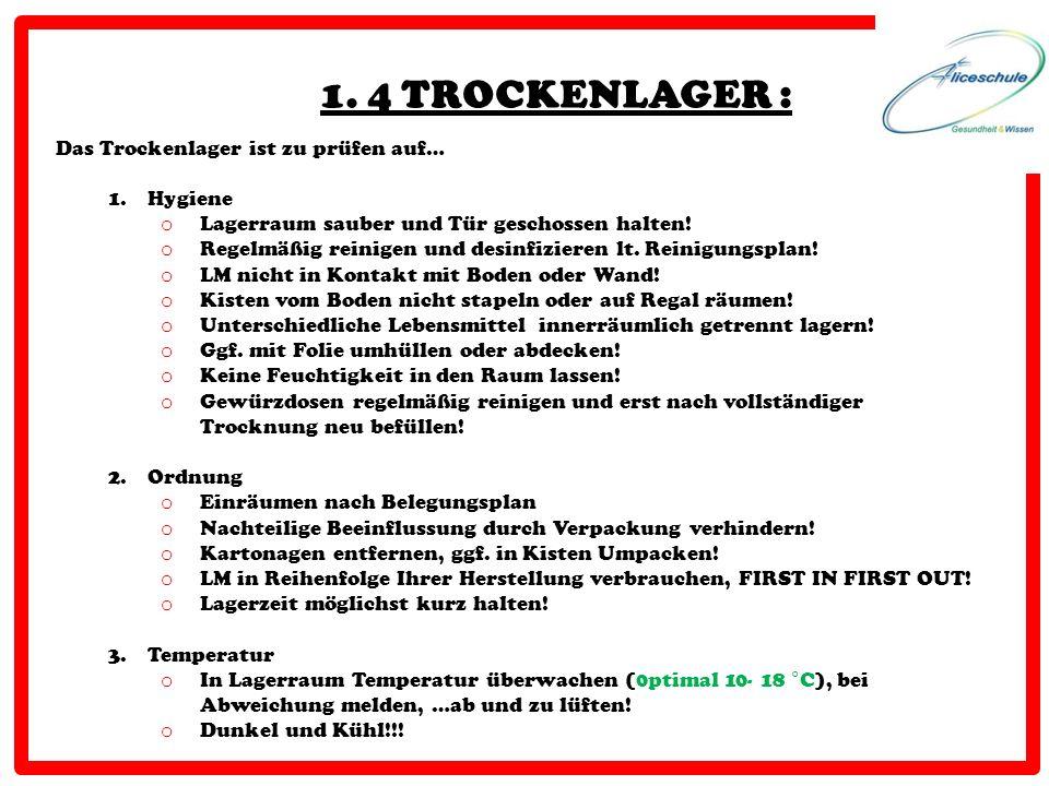 1. 4 TROCKENLAGER : Das Trockenlager ist zu prüfen auf… 1.Hygiene o Lagerraum sauber und Tür geschossen halten! o Regelmäßig reinigen und desinfiziere