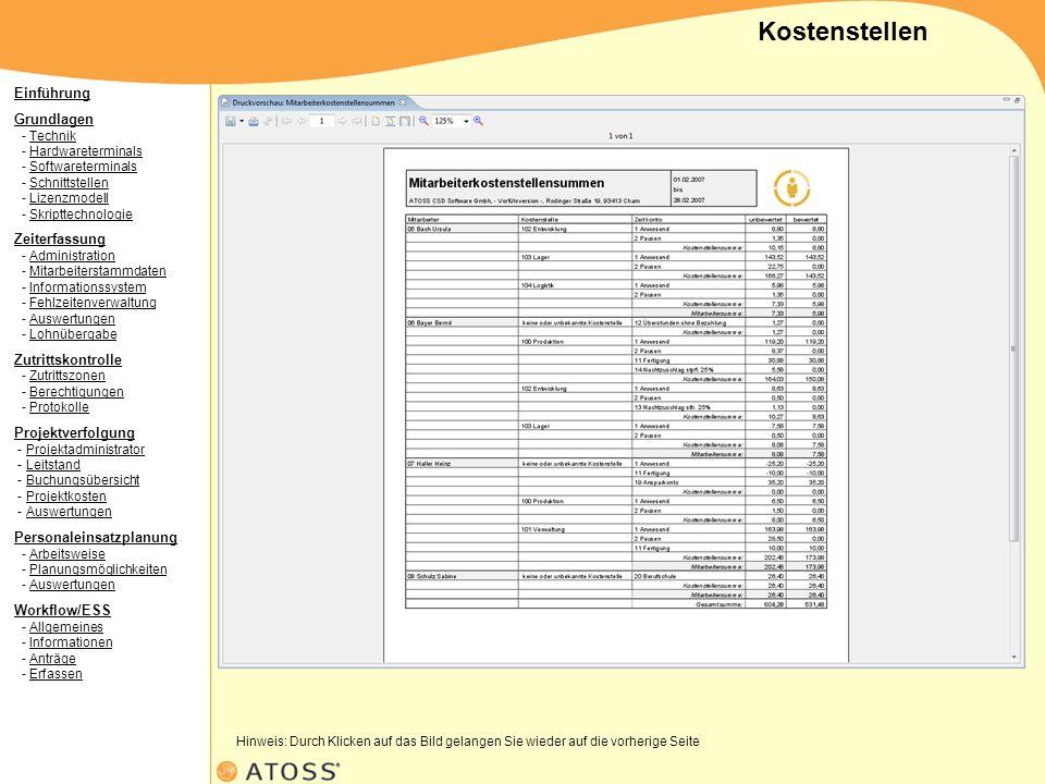 Einführung Grundlagen Grundlagen - Technik - Hardwareterminals - Softwareterminals - Schnittstellen - Lizenzmodell - SkripttechnologieTechnikHardwareterminalsSoftwareterminalsSchnittstellenLizenzmodellSkripttechnologie Zeiterfassung Zeiterfassung - Administration - Mitarbeiterstammdaten - Informationssystem - Fehlzeitenverwaltung - Auswertungen - LohnübergabeAdministrationMitarbeiterstammdatenInformationssystemFehlzeitenverwaltungAuswertungenLohnübergabe Zutrittskontrolle Zutrittskontrolle - Zutrittszonen - Berechtigungen - ProtokolleZutrittszonenBerechtigungenProtokolle Projektverfolgung Projektverfolgung - Projektadministrator - Leitstand - Buchungsübersicht - Projektkosten - AuswertungenProjektadministratorLeitstandBuchungsübersichtProjektkostenAuswertungen Personaleinsatzplanung Personaleinsatzplanung - Arbeitsweise - Planungsmöglichkeiten - AuswertungenArbeitsweisePlanungsmöglichkeitenAuswertungen Workflow/ESS Workflow/ESS - Allgemeines - Informationen - Anträge - ErfassenAllgemeines Kostenstellen Hinweis: Durch Klicken auf das Bild gelangen Sie wieder auf die vorherige Seite