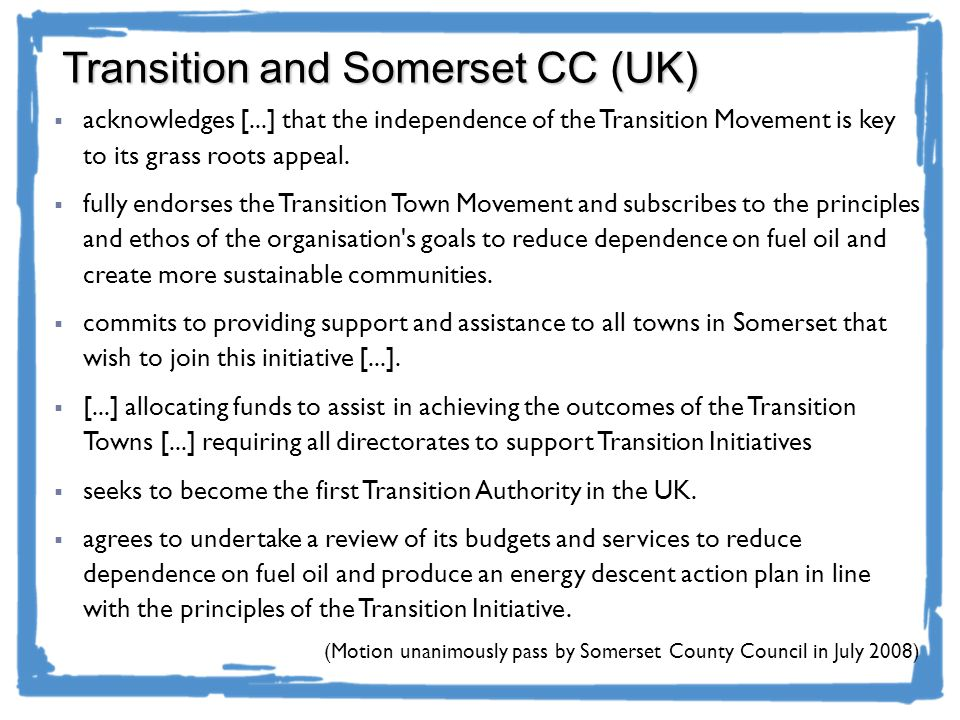 Transition and Somerset CC (UK) acknowledges [...] that the independence of the Transition Movement is key to its grass roots appeal. fully endorses t